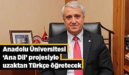Anadolu Üniversitesi 'Ana Dil' projesiyle uzaktan Türkçe öğretecek
