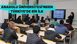 ANADOLU ÜNİVERSİTESİ'NDEN TÜRKİYE'DE BİR İLK