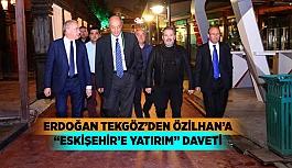 "ERDOĞAN TEKGÖZ'DEN ÖZİLHAN'A  ""ESKİŞEHİR'E YATIRIM"" DAVETİ"