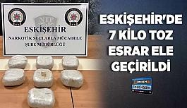 Eskişehir'de 7 kilo toz esrar ele geçirildi