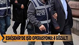 ESKİŞEHİR'DE IŞİD OPERASYONU: 4 GÖZALTI