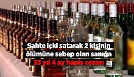 Sahte içki satarak 2 kişinin ölümüne sebep olan sanığa 33 yıl 4 ay hapis cezası