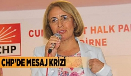 CHP'DE MESAJ KRİZİ