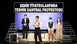 ŞEHİR TİYATROLARINDA TERMİK SANTRAL PROTESTOSU