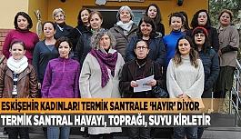 """""""TERMİK SANTRAL SAĞLIĞIMIZI BOZACAK"""""""