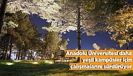Anadolu Üniversitesi daha yeşil kampüsler için çalışmalarını sürdürüyor