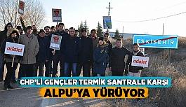 CHP'Lİ GENÇLER TERMİK SANTRALE KARŞI ALPU'YA YÜRÜYOR