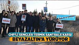 CHP'Lİ GENÇLER TERMİK SANTRALE KARŞI BEYAZALTIN'A YÜRÜYOR
