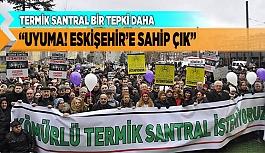 """TERMİK SANTRAL BİR TEPKİ DAHA """"UYUMA! ESKİŞEHİR'E SAHİP ÇIK"""""""