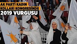 AK PARTİ KADIN KOLLARI KONGRESİNDE 2019 VURGUSU
