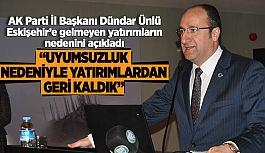 AK Parti İl Başkanı Ünlü, Eskişehir'e gelmeyen yatırımların nedenini açıkladı