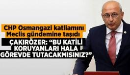 CHP Osmangazi katliamını Meclis gündemine taşıdı