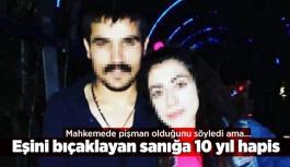 Eşini bıçaklayan sanığa 10 yıl hapis