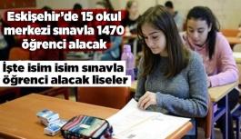 Eskişehir'de 15 okul merkezi sınavla 1470 öğrenci alacak
