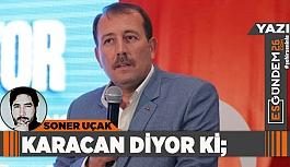 KARACAN DİYOR Kİ;