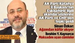 Kütahyalı başkanın Eskişehir ile ilgili sözlerine AK Parti ve CHP'den tepki geldi