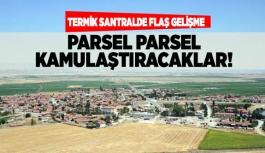 TERMİK SANTRALDE FLAŞ GELİŞME: PARSEL PARSEL KAMULAŞTIRACAKLAR!