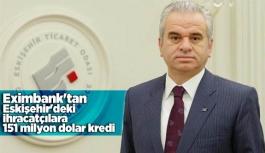 Eximbank'tan Eskişehir'deki ihracatçılara 151 milyon dolar kredi
