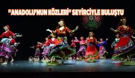 """""""ANADOLU'NUN KÖZLERİ"""" SEYİRCİYLE BULUŞTU"""