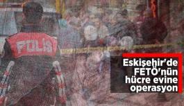 ESKİŞEHİR'DE FETÖ'NÜN HÜCRE EVİNE OPERASYON