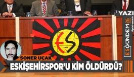 Eskişehirspor'u kim öldürdü?