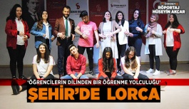 'ÖĞRENCİLERİN DİLİNDEN BİR ÖĞRENME YOLCULUĞU'  ŞEHİR'DE  LORCA