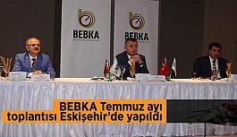 BEBKA Temmuz ayı toplantısı Eskişehir'de yapıldı