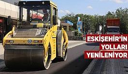 ESKİŞEHİR'İN YOLLARI YENİLENİYOR