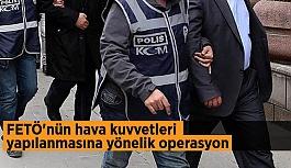 FETÖ'nün hava kuvvetleri yapılanmasına yönelik operasyon: 11 asker gözaltında