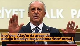 İnce'den 'Ataç'ında arasında olduğu belediye başkanlarına 'ince' mesaj