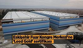 Eskişehir Fuar Kongre Merkezi Türkiye'de ilk oldu