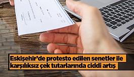 Eskişehir'de protesto edilen senetler ile karşılıksız çek tutarlarında ciddi artış