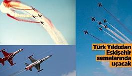 Türk Yıldızları Eskişehir'e geliyor
