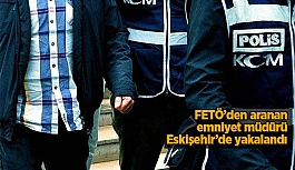 FETÖ'den aranan emniyet müdürü Eskişehir'de yakalandı