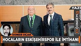 Hocaların Eskişehirspor ile imtihanı