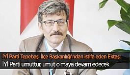 İYİ Parti Tepebaşı İlçe Başkanlığı'ndan istifa eden Ektaş: İYİ Parti umuttur, umut olmaya devam edecek