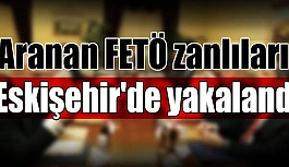 Aranan FETÖ zanlıları Eskişehir'de yakaland