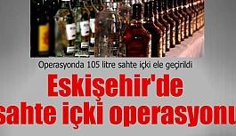 Eskişehir'de sahte içki operasyonu