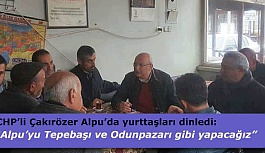 CHP'li Çakırözer Alpu'da yurttaşları dinledi