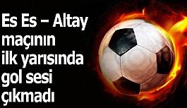 Es Es – Altay maçının ilk yarısında...