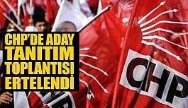 CHP'de aday tanıtım toplantısı ertelendi