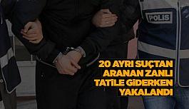 20 AYRI SUÇTAN ARANIYORDU!