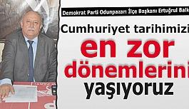 Demokrat Parti Odunpazarı İlçe Başkanı Ertuğrul Balkan:  Ülke ekonomisi en zor dönemlerini yaşıyor