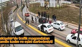 ESKİŞEHİR'DE TRAFİKTE HAMİLE KADINI DARBETMİŞTİ