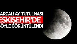 """PARÇALI AY TUTULMASI"" ESKİŞEHİR'DEN İZLENDİ"