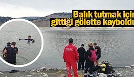 Balık tutmak için gittiği gölette kayboldu
