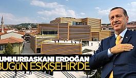 ERDOĞAN ESKİŞEHİR'E GELİYOR
