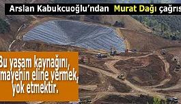 Arslan Kabukcuoğlu:  Murat Dağı'na sahip çıkın