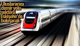 Uluslararası demir yolu sektörü Eskişehir'de buluşacak