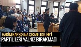 USLUER'İ PARTİLİLERİ YALNIZ BIRAKMADI